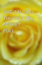 PHẾ TÀI TIỂU THƯ RẤT YÊU NGHIỆT - FULL by yellow072009