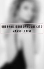 Une parisienne,dans une cité marseillaise ? T.1 by inesh216