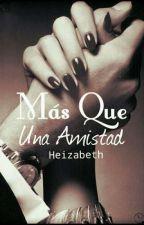 Más que una Amistad  by Heizabeth