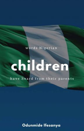 Words Nigerian Children Have Heard from Their Parents  by isioma___
