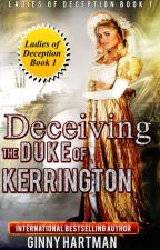 Deceiving the Duke of Kerrington by AuthorGinnyHartman