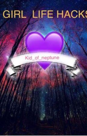 Girl Life Hacks by Kid_of_Neptune