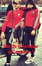 moi fille de footballeur qui l'aurai cru by MarocaineDePanam