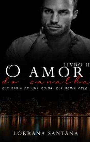 O Amor Do Canalha - Lorrana Santana - Wattpad