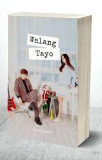 Walang TAYO [COMPLETED] by GNVSLCDNCD