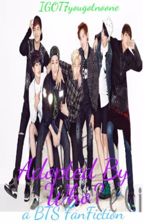 Adopted by who? (BTS fanfic) by IGOT7yougotnoone