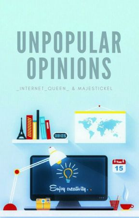 Unpopular Opinions by _internet_queen_