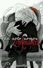 Tan solo somos Amantes  by Tuanslilgirl