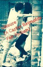 Unsure (A Carter Reynolds Fan Fiction) by JustLovinNiall