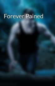 Forever Pained by Rosa1596