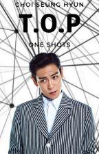 T.O.P ONE SHOTS by xxxpeaceminusonexxx