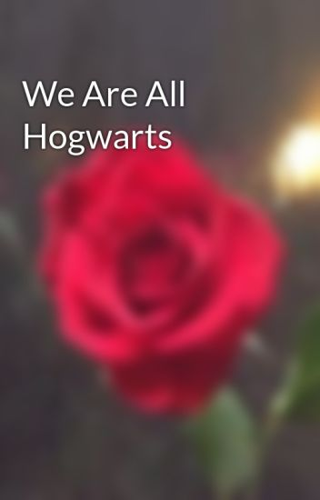 We Are All Hogwarts