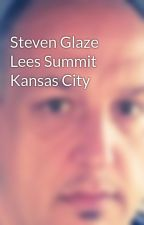Steven Glaze Lees Summit Kansas City by stevenglaze
