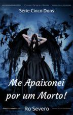 ME APAIXONEI POR UM MORTO!! by ROsevero