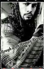 Rough with Roman Reigns(Wwe) by CreativeDork