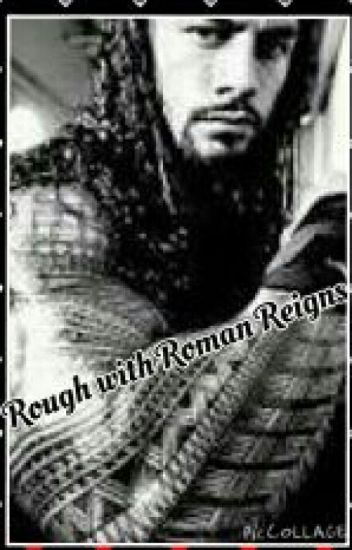 Rough with Roman Reigns(Wwe)