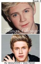 Things Change (A Niall Horan Fanfiction) {ON HOLD} by dessytm99