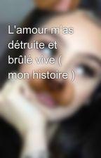 L'amour m'as détruite et brûlé vive ( mon histoire ) by ferdaoussemouslima73