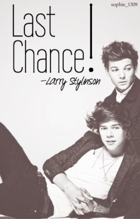 Last Chance! || Larry Stylinson  by sophie_1309