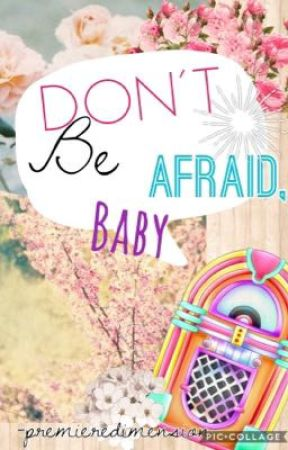 Don't Be Afraid, Baby by premieredimension