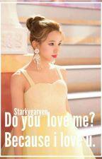 Do You Love Me ?  Because I Love U. by StarkyGaryen