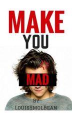 Make You Mad by LouisSmolBean