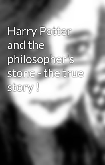 Harry Potter and the philosopher's stone - the true story ! by laura-jayne