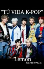 Tu Vida K-POP(BTS y tú Lemon) by KiaraLeiva2