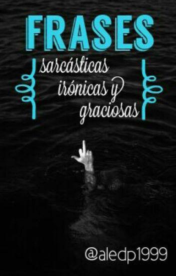 Frases Sarcásticas Irónicas Y Graciosas Alejandro Wattpad