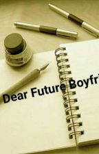Dear Future Boyfriend by MissEcang