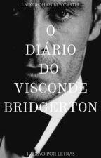 Diário do Visconde Bridgerton - COMPLETA  by Lady_RohanBewcastle