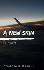 A New Skin by KaeTheFriendlyGhost