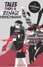 Tales From A Teenage Henchman by Vapid_Ink