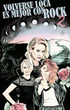 Volverse loca es mejor con Rock - Libro 2 - La Confusión by UnaChicaConLapiz