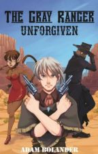 The Gray Ranger: Unforgiven by ThisAdamGuy