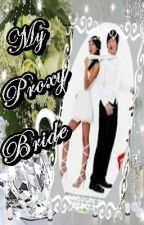 My Proxy Bride [ On Hold] by Black_berry