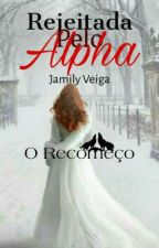 Guerra Do Amanhecer:Rejeitada Pelo Alpha. by JamilyCoelho1