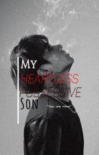 My Heartless Possessive Son//+21 by btsjungkookiezoe