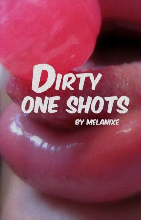 Dirty One Shots by melanixe