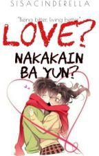 Love? Nakakain Ba 'Yun? by sisacinderella