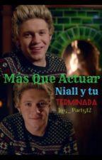Mas Que Actuar ❤️{Niall y Tu}*TERMINADA* by JoyRivas13