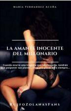 La Amante Inocente Del Millonario (+18) by RuffoZolanasFans