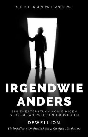 Irgendwie Anders - Ein Theatherstück by DewelLion