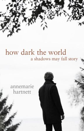 How Dark The World: A Shadows May Fall Story by annemariehartnett