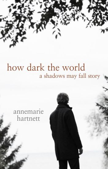 How Dark The World: A Shadows May Fall Story