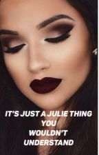 It's just a Julie thing you wouldn't understand  by KellyAbande