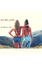 My Big Love by Bee_Hunt