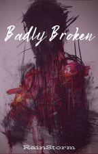 Badly Broken by XrainXstormX