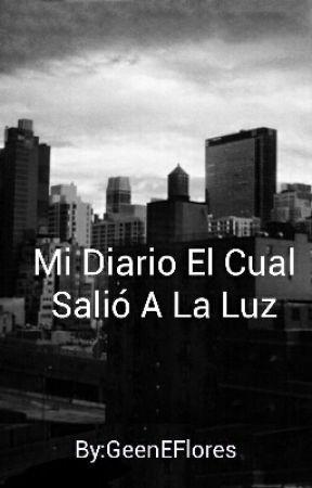 Mi Diario El Cual Salió A La Luz by GeenEFlores