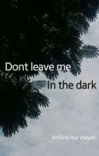 Don't leave me in the dark by ArifinaNur